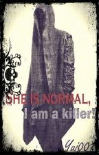 She is normal, I am a killer! by Hesty0055