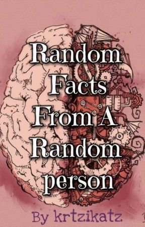 Random Facts From A Random Person by krtzikatz