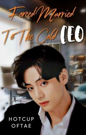 Forced Married to the Cold CEO {KTH} by HotCupOfTae_