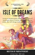 Isle of Dreams (DreamTeam + BBH FanFic) [COMPLETED] by parfaitpercent