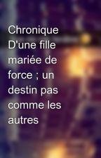 Chronique D'une fille mariée de force ; un destin pas comme les autres by Chroniques_world