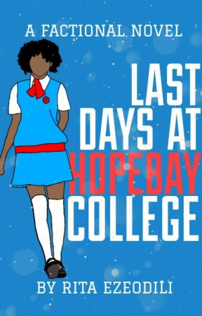 Last Days At Hopebay College(Life Of A Nigerian Girl: Book 1) by Rita_writes