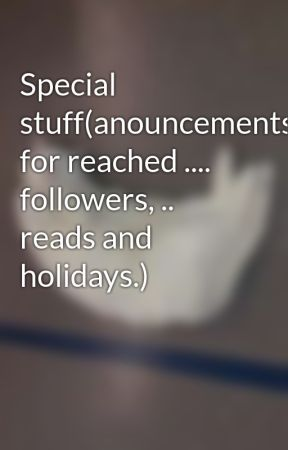 Special stuff(anouncements for reached .... followers, .. reads and holidays.) by HarryPotterweird
