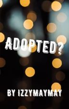 Adopted? by IzzyMayMay