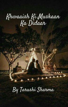 Khwaaish ki Muskaan ka Didaar  by Tarushisharma14