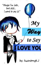 My Way To Say I Love You by kwentongKJ