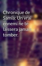 Chronique de Samia: Un vrai ennemi ne te laissera jamais tomber. by Chroniques_world