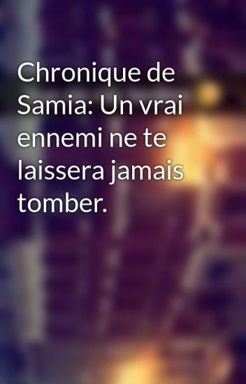 Chronique de Samia: Un vrai ennemi ne te laissera jamais tomber.