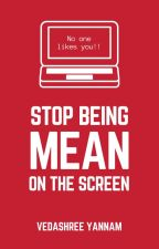 Stop Being Mean On The Screen: Tips of a Safe Online Environment by shreezie