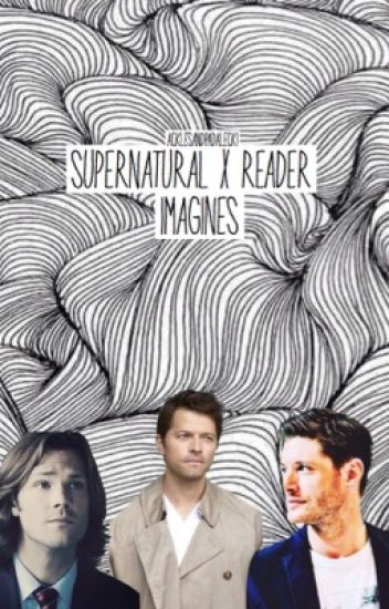 Supernatural x Reader Imagines [COMPLETED]