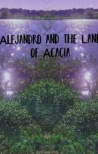 Alejandro and the Land of Acacia by chestNut-cracked
