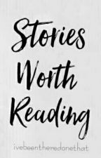 Stories worth reading. :)) by ivebeentheredonethat