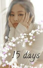 15 Days (Jennie X Reader) by Chaengs5coursemeal