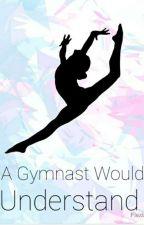 A Gymnast Would Understand by Warriorcatgymnast
