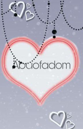 Abuofadom by KodaIsAFrenchFry