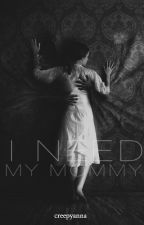 I Need My Mommy by creepyanna