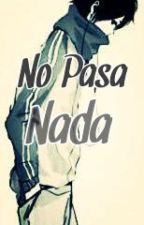 No Pasa Nada [Tematica Gay/Homosexual] by Lesstior