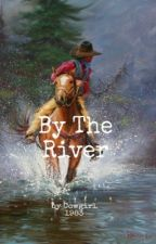 By The River  by cowgirl1983
