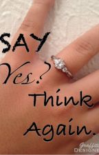 Say Yes? Think Again. by LilyLovesYa