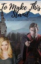 To Make This Stand: A Neville Longbottom Story by MM1776