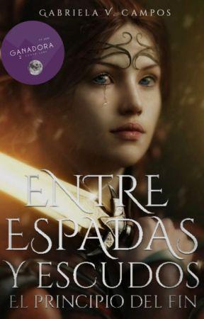 Entre espadas y escudos: El principio del fin by GabrielaVCampos