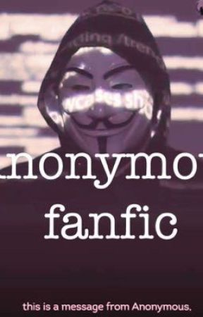 Anonymous fanfic  by badgurlthing