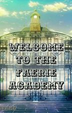 WELCOME TO THE FAERIE ACADEMY by ZayneCrame