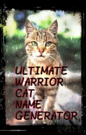 ULTIMATE WARRIOR CAT NAME GENERATOR - MichaWarriorKat99