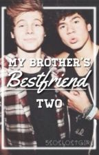 My Brother's Bestfriend Two // RESTARTED by 5soslostgirl