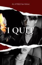 I Quit | woosan by coresoftie