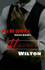 I'll Be Gentle 1: Harwell Wilton by Ate_night
