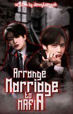 Arrange Marriage To A Mafia by jennytaegguk