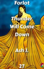 Forlot: Thunder Will Come Down - Book Twenty-Seven by Forlot_Forever