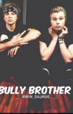Bully Brother (Luke Hemmings / Ashton Irwin) #wattys2017 by Irwin_Saurus