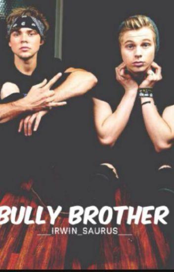 Bully Brother (Luke Hemmings / Ashton Irwin) #wattys2017