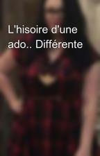 L'hisoire d'une ado.. Différente by 05Alec99