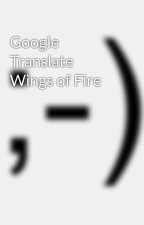 Google Translate Wings of Fire by QuarantineSeal