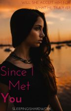 Since I met you. by SleepingisHardwork