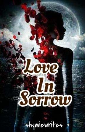 Love in Sorrow by shymiewrites