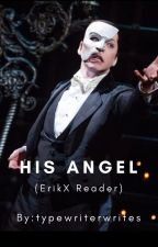 His Angel ( Erik X reader story) Phantom of the opera by jacktorrancefangal