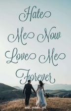 Hate Me Now Love Me Forever by miss_ganda_girl