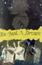 It's Just A Dream || One Direction (Nueva Adaptacion) by BitchLarryIsReal