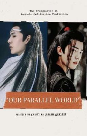 OUR PARALLEL WORLD (MDZS Fanfiction) by ChristinaWrites8