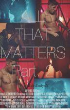 3. All That Matters [2da Temporada Part. 2] by EmilyCrz