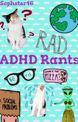 ADHD Rants by Sophster46