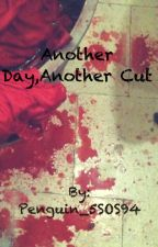 Another Day,Another Cut by caly_writes