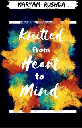 Musings 1 : Knitted from Heart to Mind by MaryamRushda