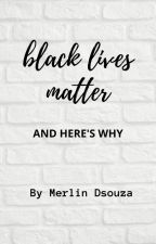 Black Lives Matter And Here's Why. by merlinMD