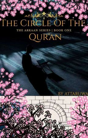 The Circle Of The Qur'an #2[The Arkaan Series](ON HIATUS) by Attaruwa