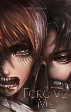 Forgive Me (Levi Ackerman x Reader) by SakiSaraya